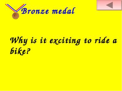 Why is it exciting to ride a bike? Bronze medal