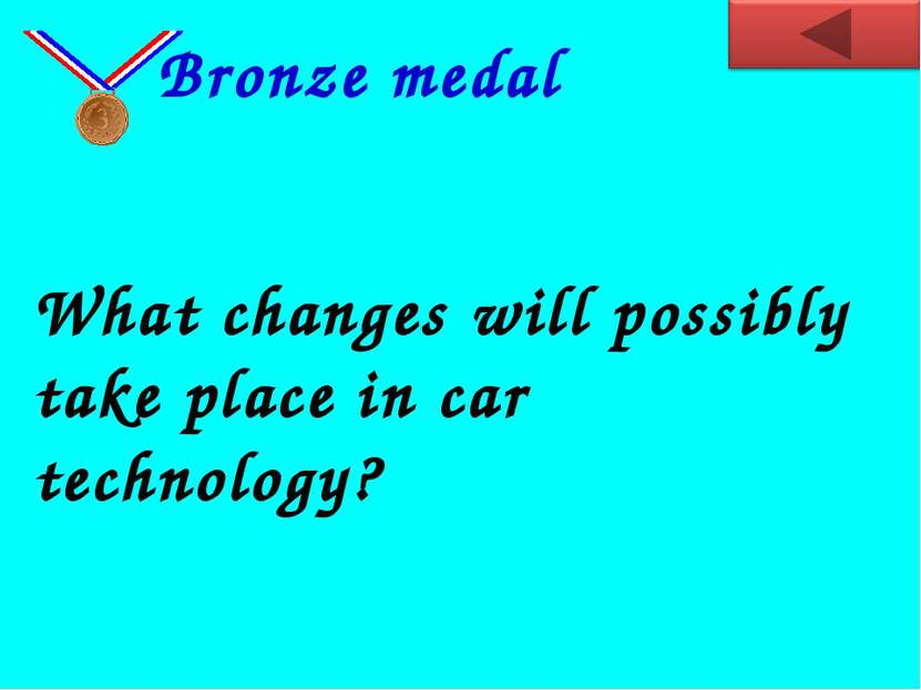 What changes will possibly take place in car technology? Bronze medal