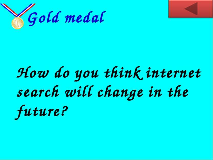 How do you think internet search will change in the future? Gold medal