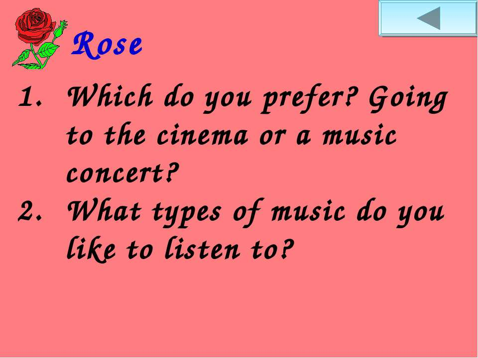 Rose Which do you prefer? Going to the cinema or a music concert? What types ...