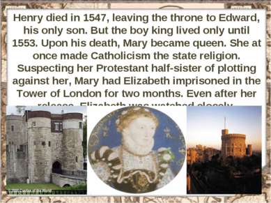 Henry died in 1547, leaving the throne to Edward, his only son. But the boy k...