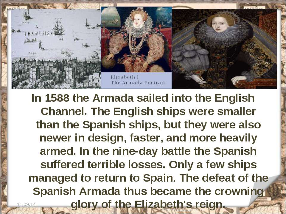 In 1588 the Armada sailed into the English Channel. The English ships were sm...