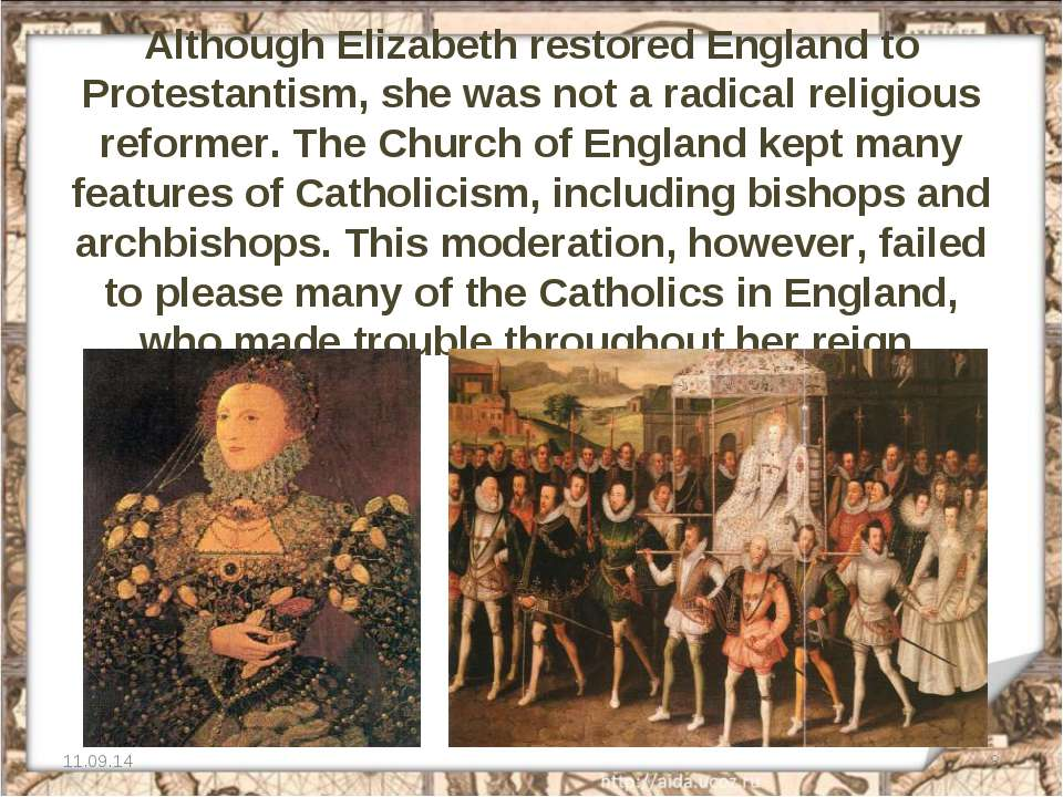 Although Elizabeth restored England to Protestantism, she was not a radical r...