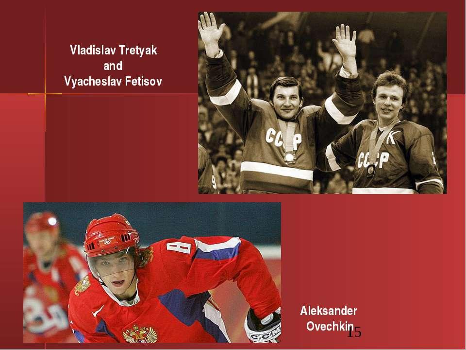 Vladislav Tretyak and Vyacheslav Fetisov Aleksander Ovechkin