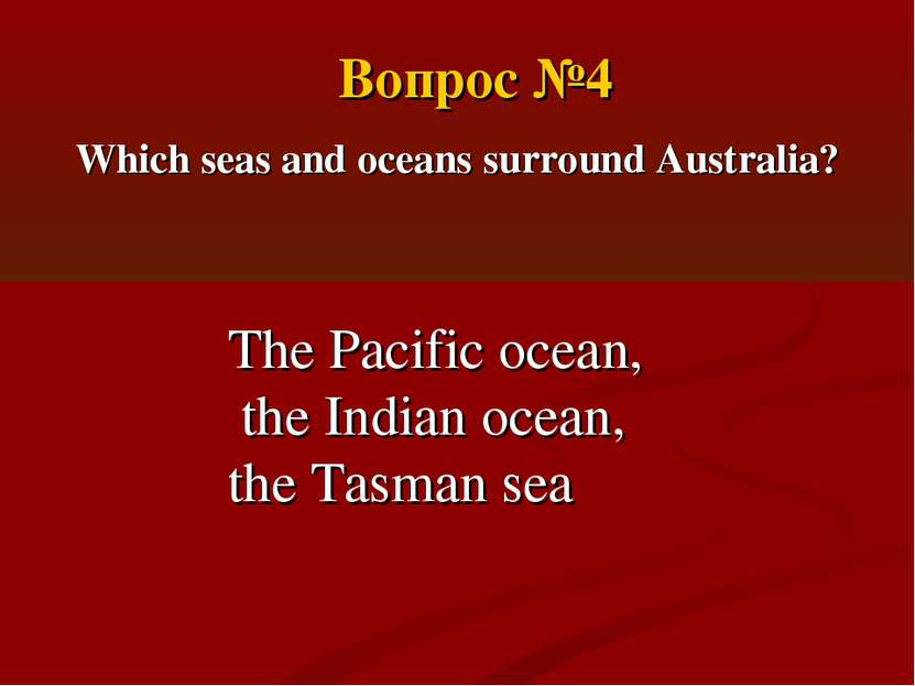 Which seas and oceans surround Australia? The Pacific ocean, the Indian ocean...