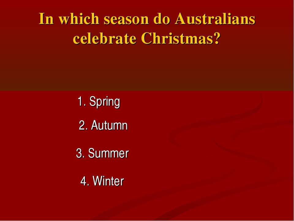 In which season do Australians celebrate Christmas? 1. Spring 2. Autumn 3. Su...