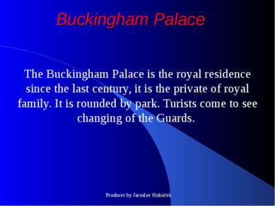 Buckingham Palace The Buckingham Palace is the royal residence since the last...