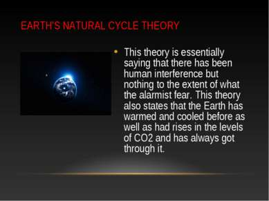 EARTH'S NATURAL CYCLE THEORY This theory is essentially saying that there has...