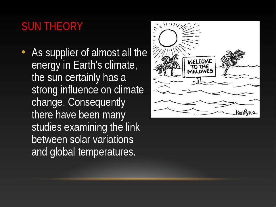 SUN THEORY As supplier of almost all the energy in Earth's climate, the sun c...