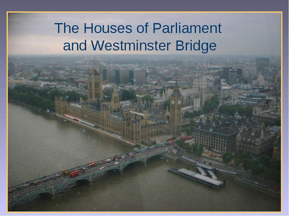 The Houses of Parliament and Westminster Bridge