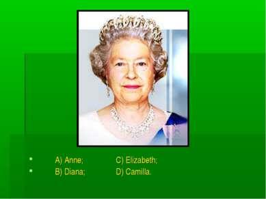 A) Anne; C) Elizabeth; B) Diana; D) Camilla.