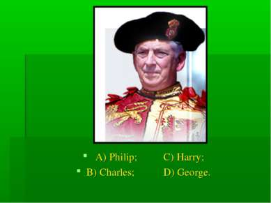 A) Philip; C) Harry; B) Charles; D) George.