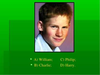 A) William; C) Philip; B) Charlie; D) Harry.