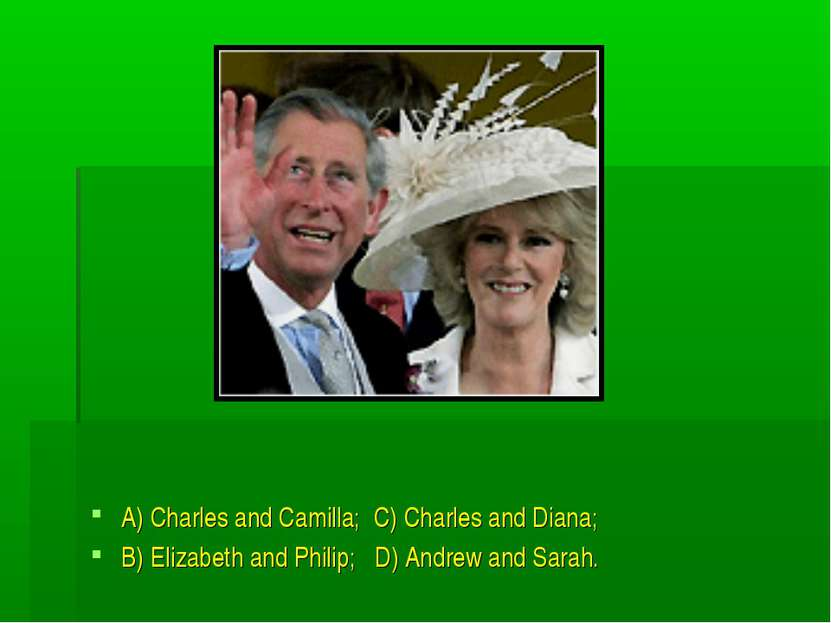 A) Charles and Camilla; C) Charles and Diana; B) Elizabeth and Philip; D) And...