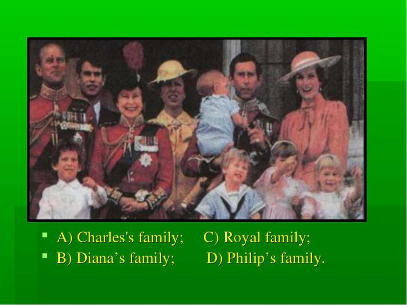 A) Charles's family; C) Royal family; B) Diana's family; D) Philip's family.
