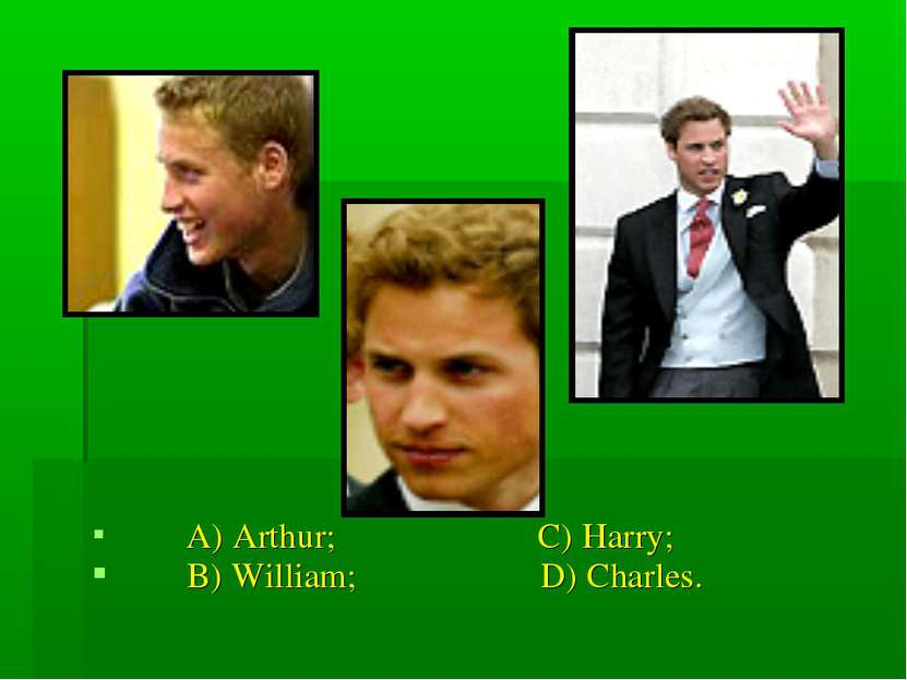A) Arthur; C) Harry; B) William; D) Charles.