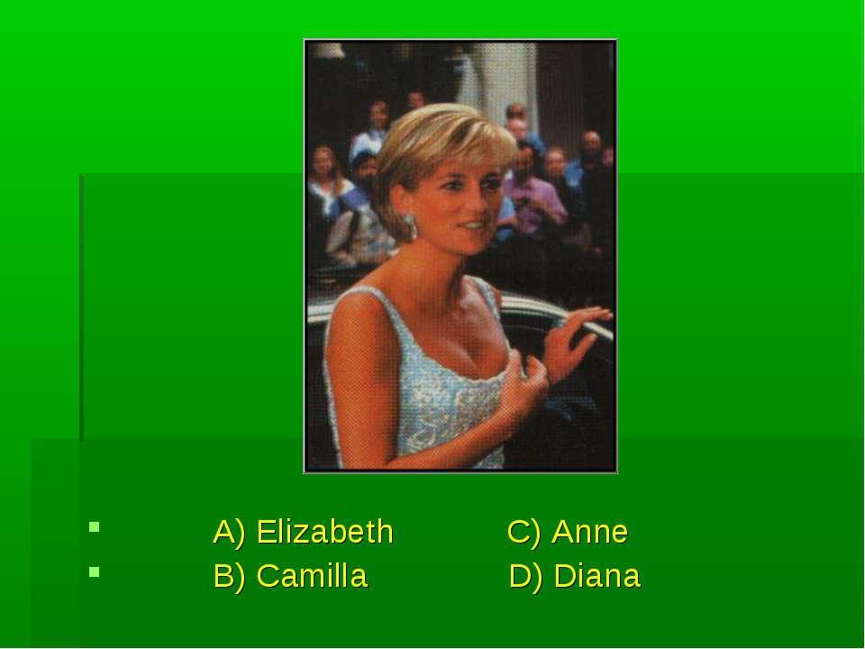 A) Elizabeth C) Anne B) Camilla D) Diana