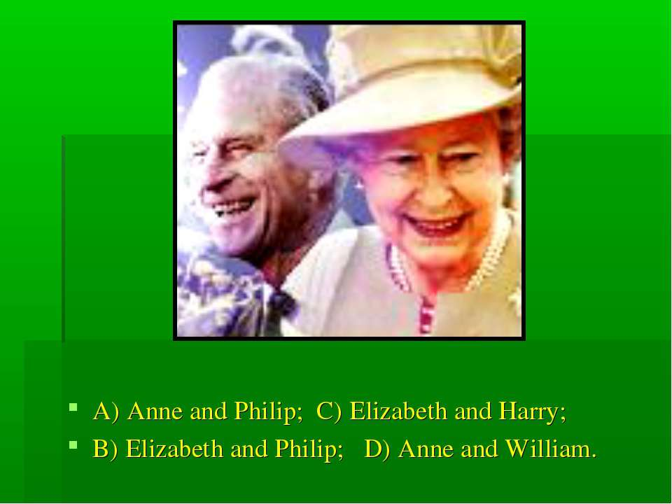 A) Anne and Philip; C) Elizabeth and Harry; B) Elizabeth and Philip; D) Anne ...