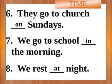 6. They go to church ___ Sundays. 7. We go to school ___ the morning. 8. We r...