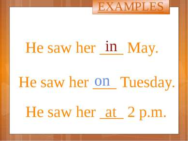 He saw her ___ May. in He saw her ___ Tuesday. He saw her ___ 2 p.m. on at EX...