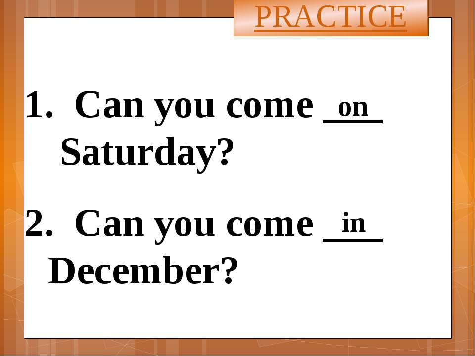 Can you come ___ Saturday? 2. Can you come ___ December? PRACTICE on in Answe...