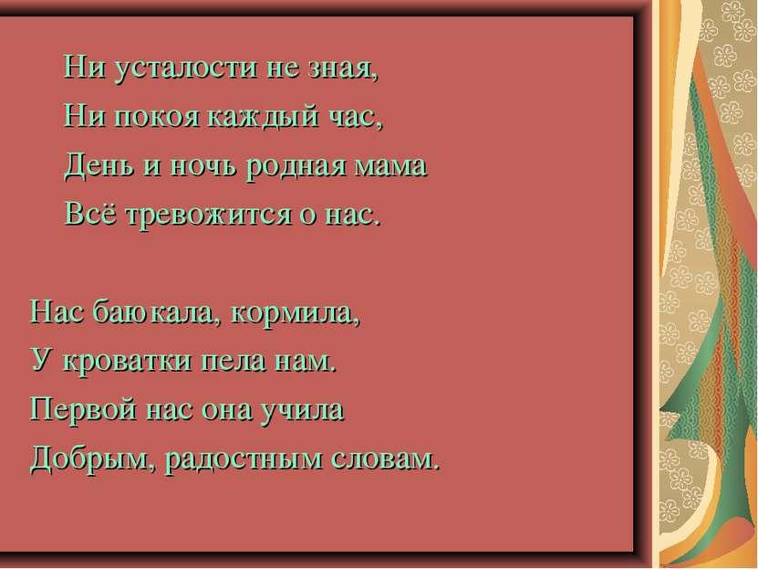Ни усталости не зная, Ни покоя каждый час, День и ночь родная мама Всё тревож...