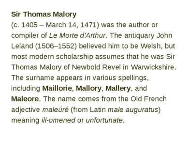 Sir Thomas Malory (c. 1405 – March 14, 1471) was the author or compiler of Le...