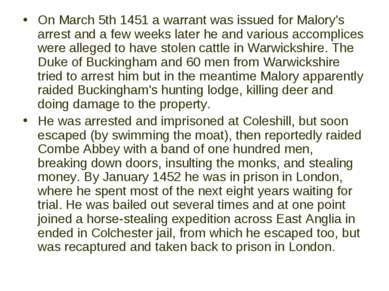 On March 5th 1451 a warrant was issued for Malory's arrest and a few weeks la...