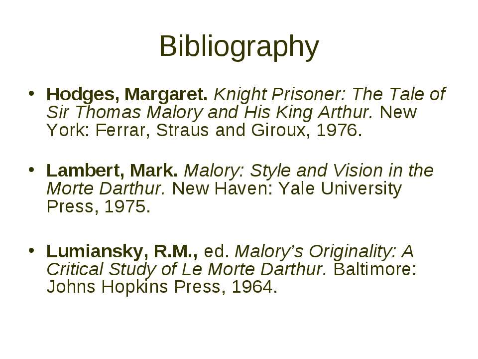 Bibliography Hodges, Margaret. Knight Prisoner: The Tale of Sir Thomas Malory...