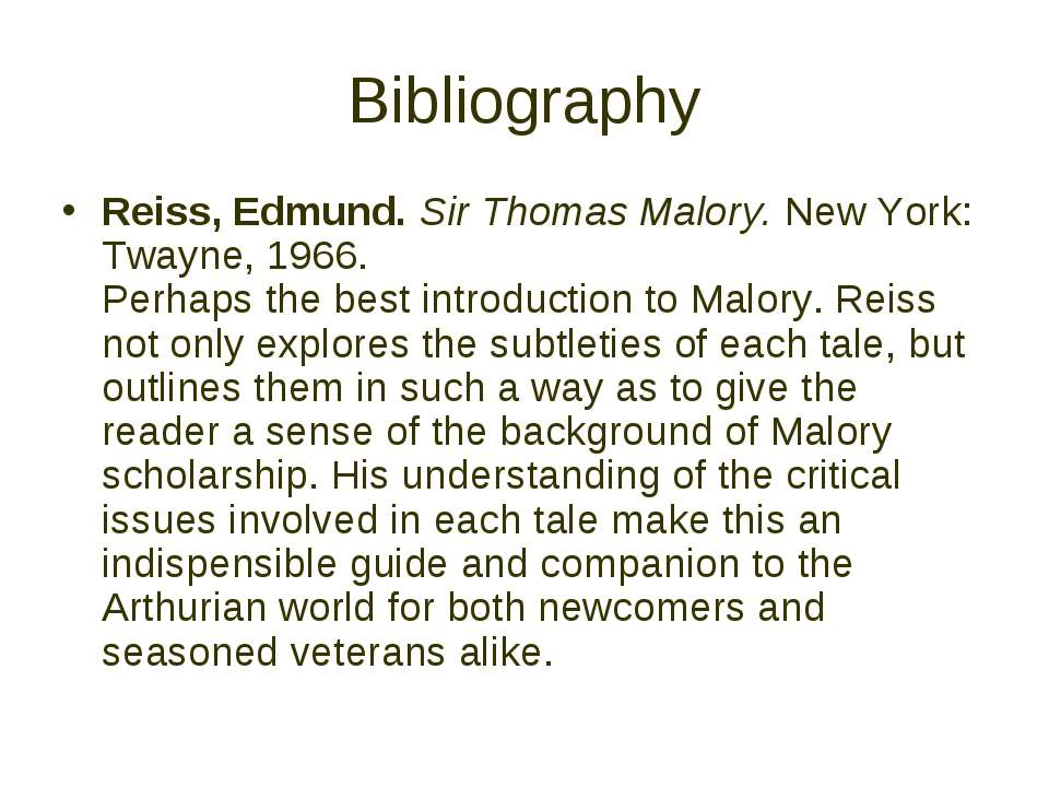 Bibliography Reiss, Edmund. Sir Thomas Malory. New York: Twayne, 1966. Perhap...