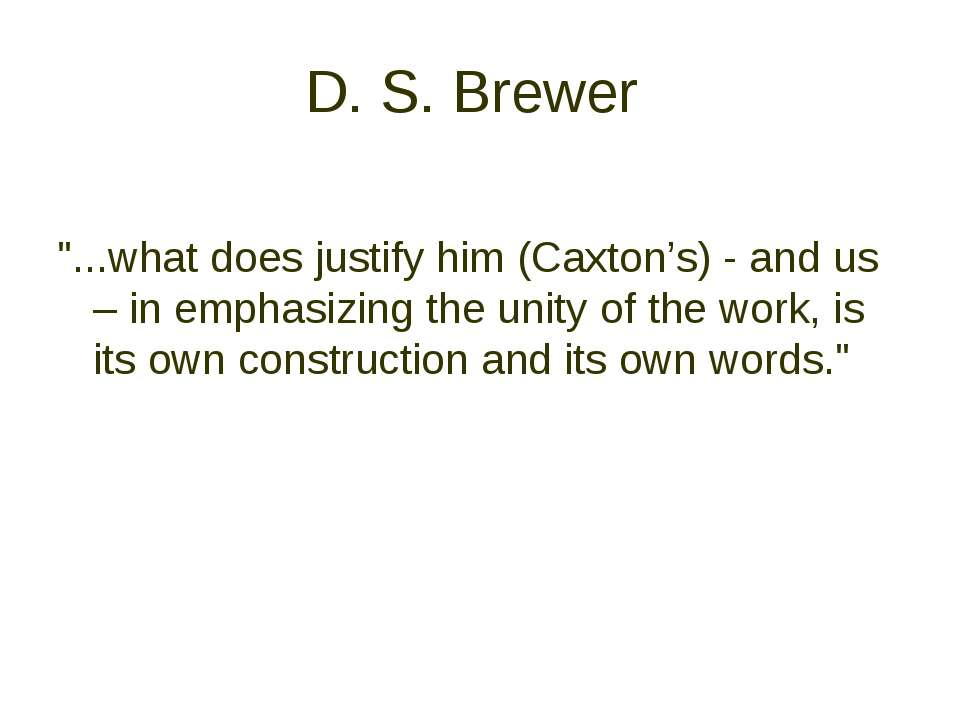 "D. S. Brewer ""...what does justify him (Caxton's) - and us – in emphasizing t..."