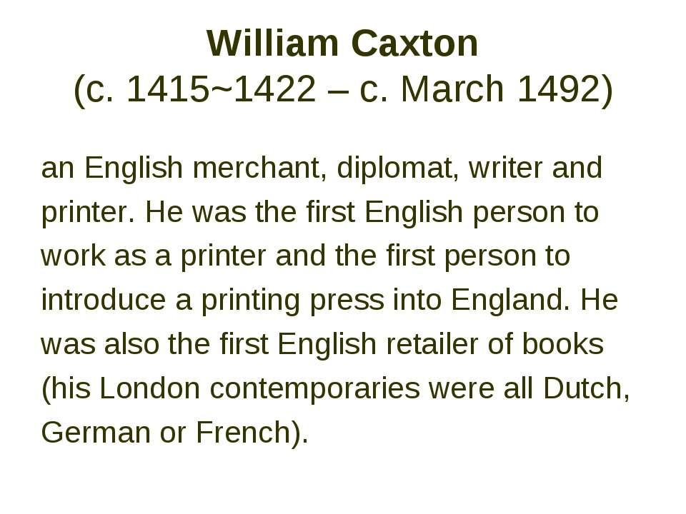 William Caxton (c. 1415~1422 – c. March 1492) an English merchant, diplomat, ...
