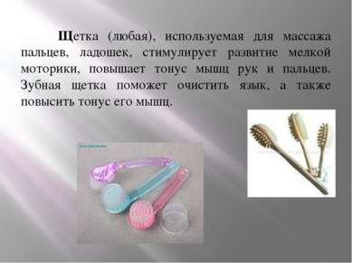 Щетка (любая), используемая для массажа пальцев, ладошек, стимулирует развити...