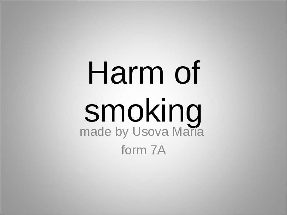Harm of smoking made by Usova Maria form 7A