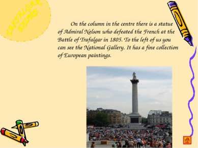 On the column in the centre there is a statue of Admiral Nelson who defeated ...