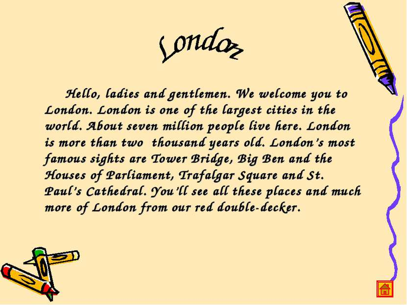 Hello, ladies and gentlemen. We welcome you to London. London is one of the l...