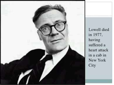 Lowell died in 1977, having suffered a heart attack in a cab in New York City
