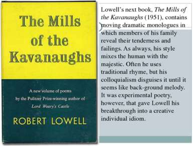 Lowell's next book, The Mills of the Kavanaughs (1951), contains moving drama...
