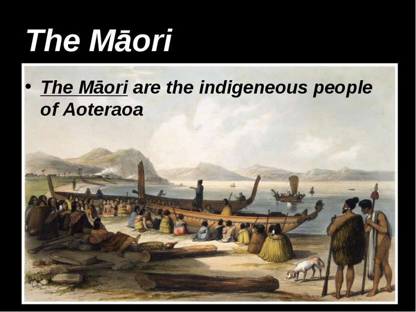 The Māori The Māori are the indigeneous people of Aoteraoa
