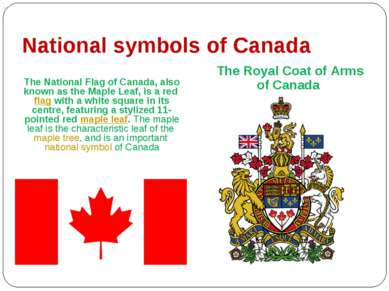 National symbols of Canada The National Flag of Canada, also known as the Map...