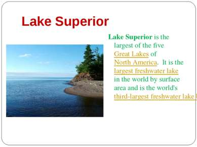 Lake Superior Lake Superior is the largest of the five Great Lakes of North A...
