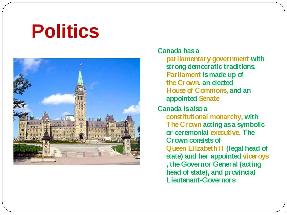 Politics Canada has a parliamentary government with strong democratic traditi...