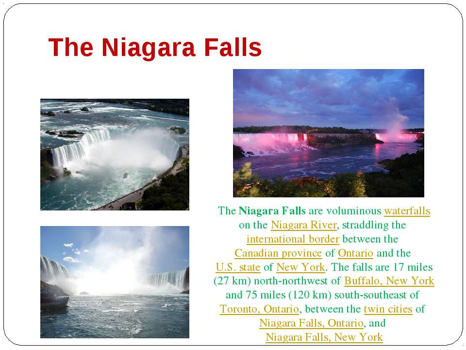 The Niagara Falls The Niagara Falls are voluminous waterfalls on the Niagara ...