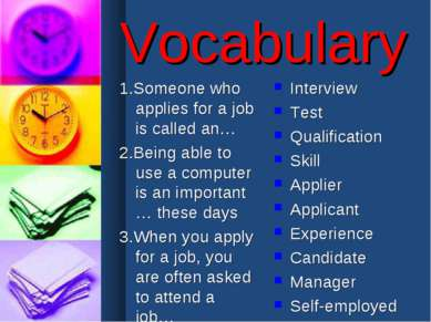 Vocabulary 1.Someone who applies for a job is called an… 2.Being able to use ...