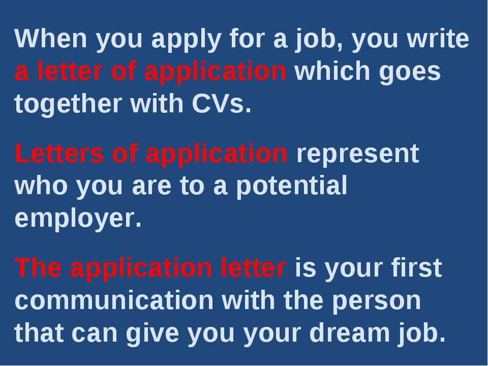 When you apply for a job, you write a letter of application which goes togeth...