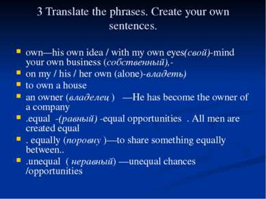 3 Translate the phrases. Create your own sentences. own—his own idea / with m...