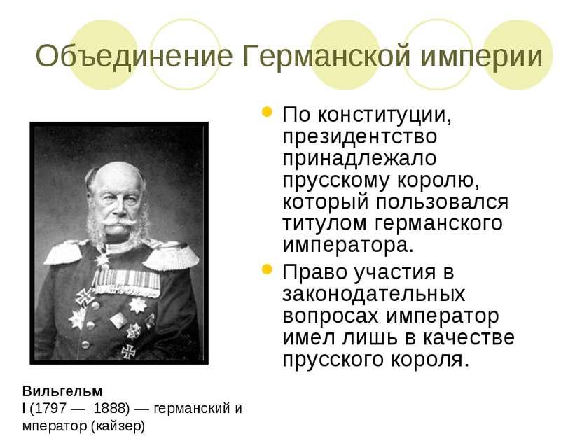 Объединение Германской империи По конституции, президентство принадлежало пру...