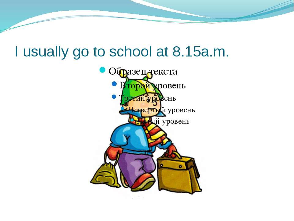 I usually go to school at 8.15a.m.