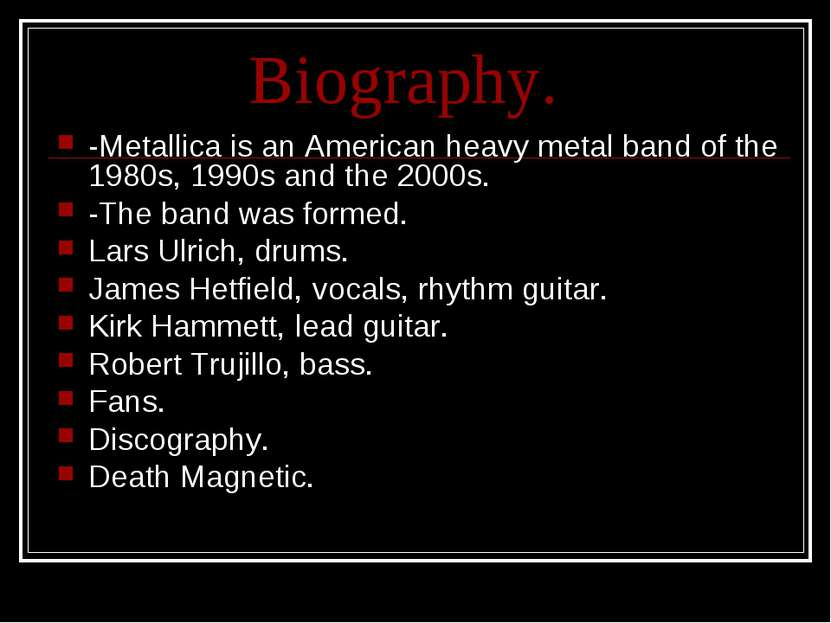 Biography. -Metallica is an American heavy metal band of the 1980s, 1990s and...