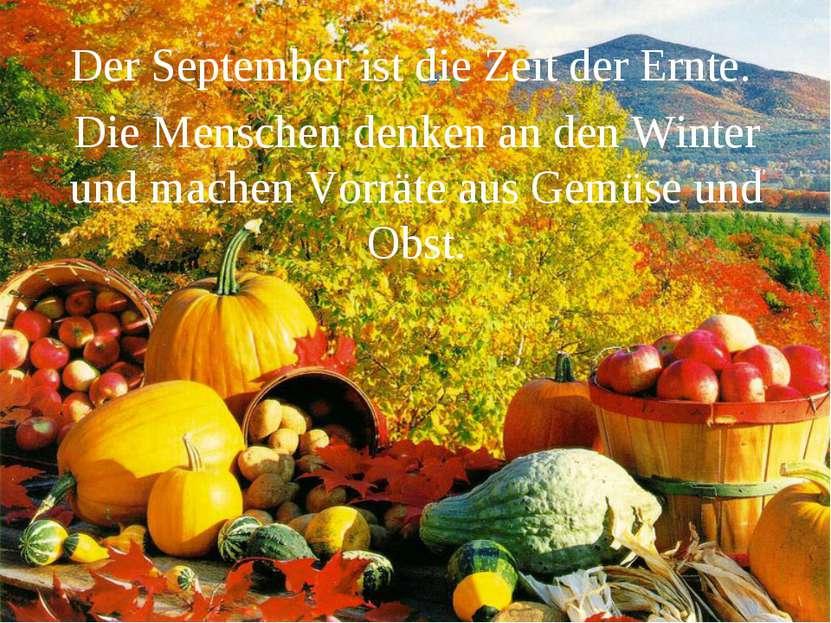 Der September ist die Zeit der Ernte. Die Menschen denken an den Winter und m...